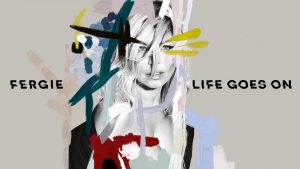 REVIEW: Fergie – Life Goes On – Single